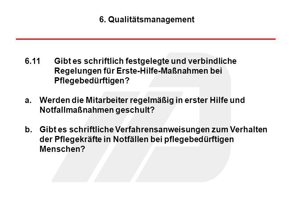 6. Qualitätsmanagement 6.11 Gibt es schriftlich festgelegte und verbindliche Regelungen für Erste-Hilfe-Maßnahmen bei Pflegebedürftigen