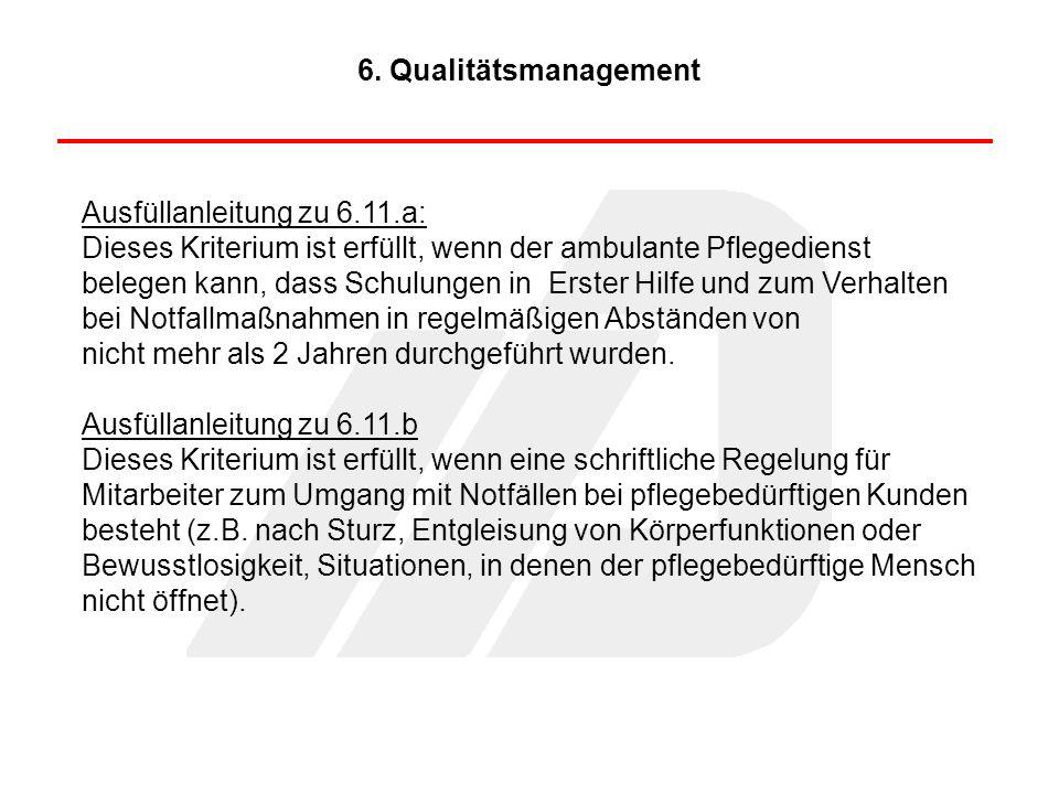 6. Qualitätsmanagement Ausfüllanleitung zu 6.11.a: Dieses Kriterium ist erfüllt, wenn der ambulante Pflegedienst.
