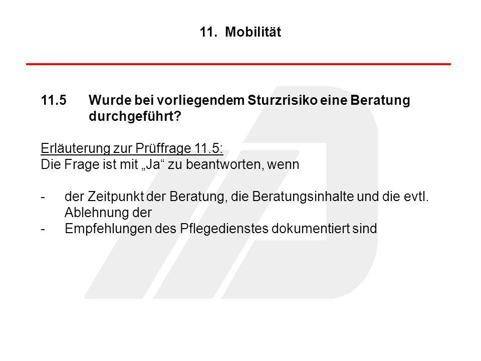 11. Mobilität 11.5 Wurde bei vorliegendem Sturzrisiko eine Beratung durchgeführt Erläuterung zur Prüffrage 11.5: