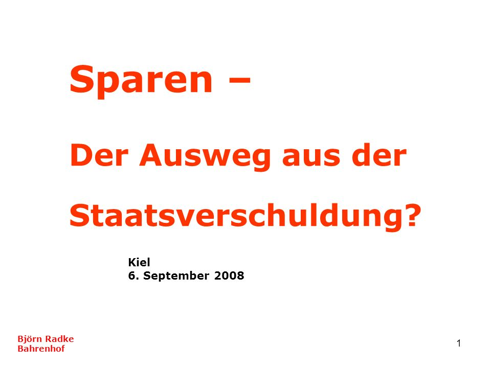 Sparen – Der Ausweg aus der Staatsverschuldung Kiel 6. September 2008