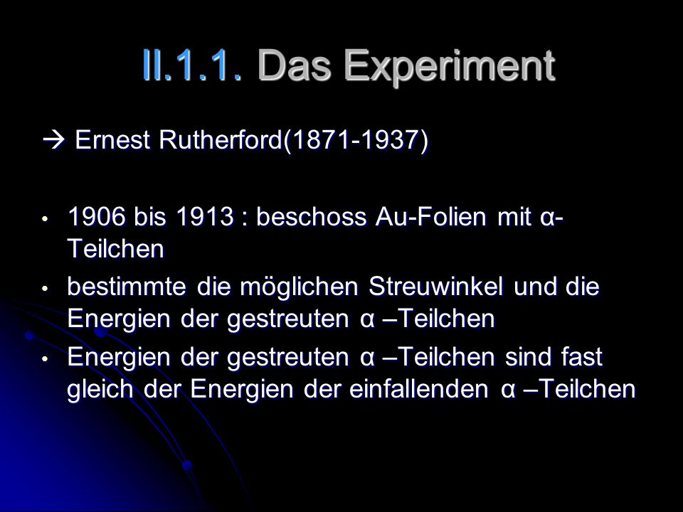 II.1.1. Das Experiment  Ernest Rutherford( )