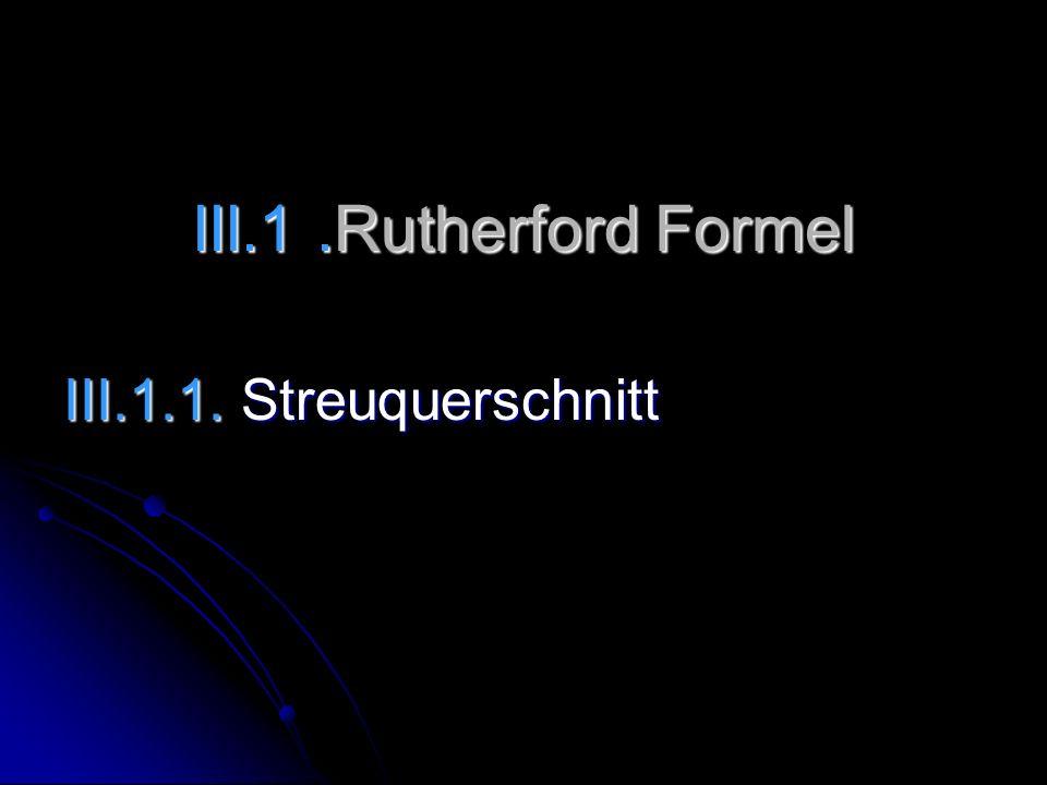 III.1 .Rutherford Formel III.1.1. Streuquerschnitt