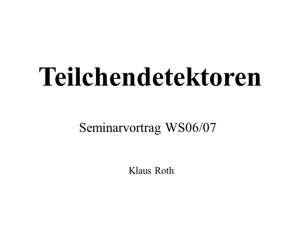 Teilchendetektoren Seminarvortrag WS06/07 Klaus Roth