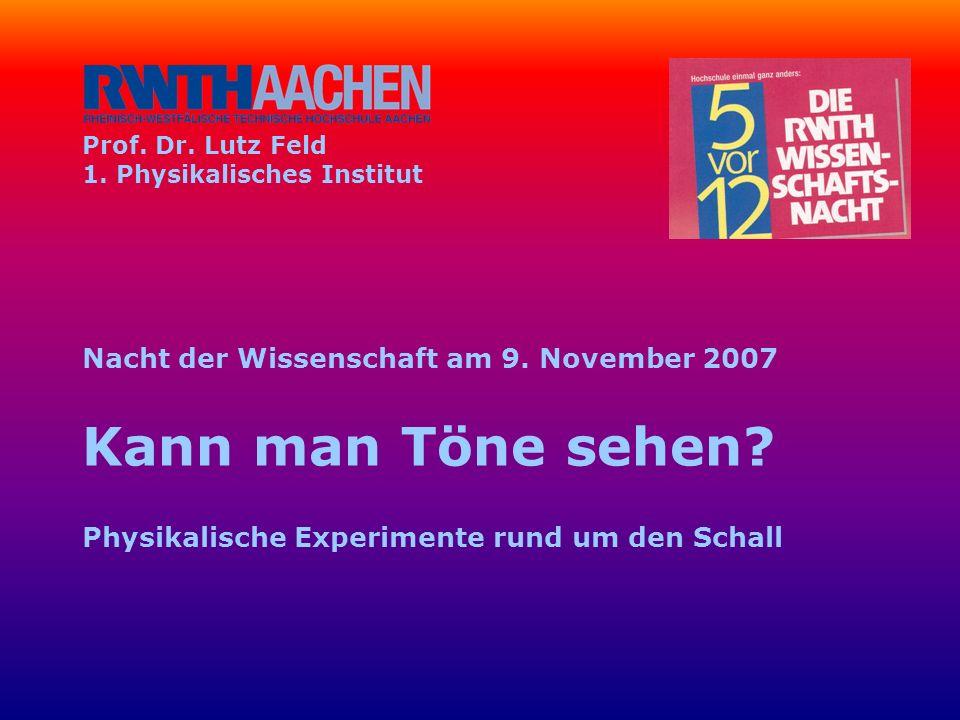 Prof. Dr. Lutz Feld 1. Physikalisches Institut Nacht der Wissenschaft am 9.