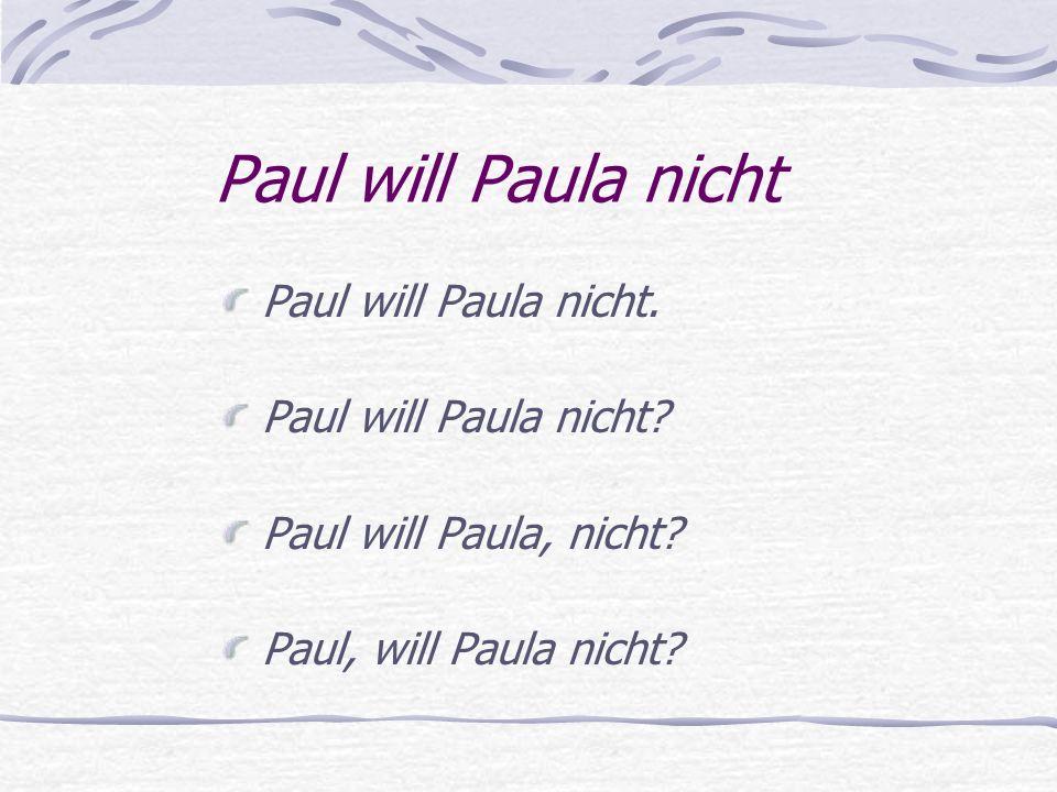Paul will Paula nicht Paul will Paula nicht. Paul will Paula nicht