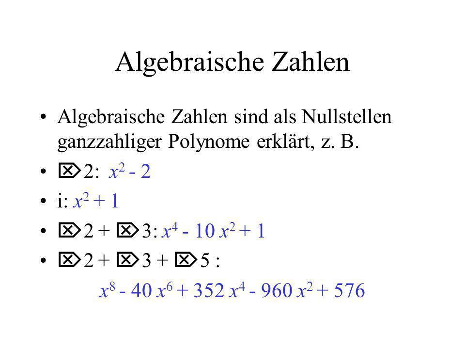 Algebraische Zahlen Algebraische Zahlen sind als Nullstellen ganzzahliger Polynome erklärt, z. B. 2: x2 - 2.