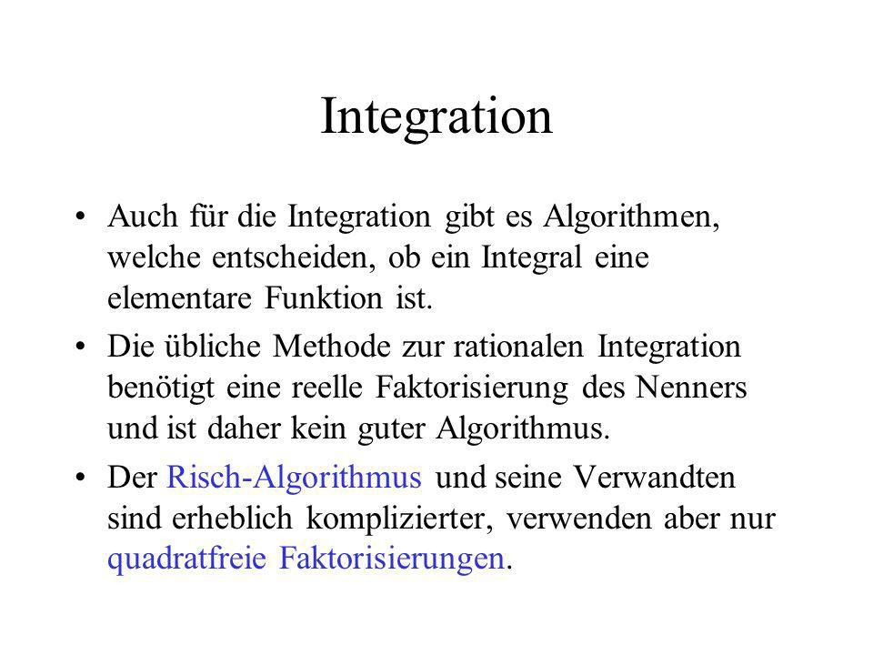 Integration Auch für die Integration gibt es Algorithmen, welche entscheiden, ob ein Integral eine elementare Funktion ist.
