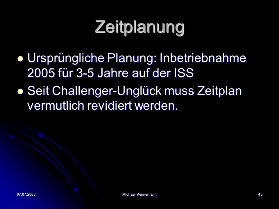 Zeitplanung Ursprüngliche Planung: Inbetriebnahme 2005 für 3-5 Jahre auf der ISS. Seit Challenger-Unglück muss Zeitplan vermutlich revidiert werden.