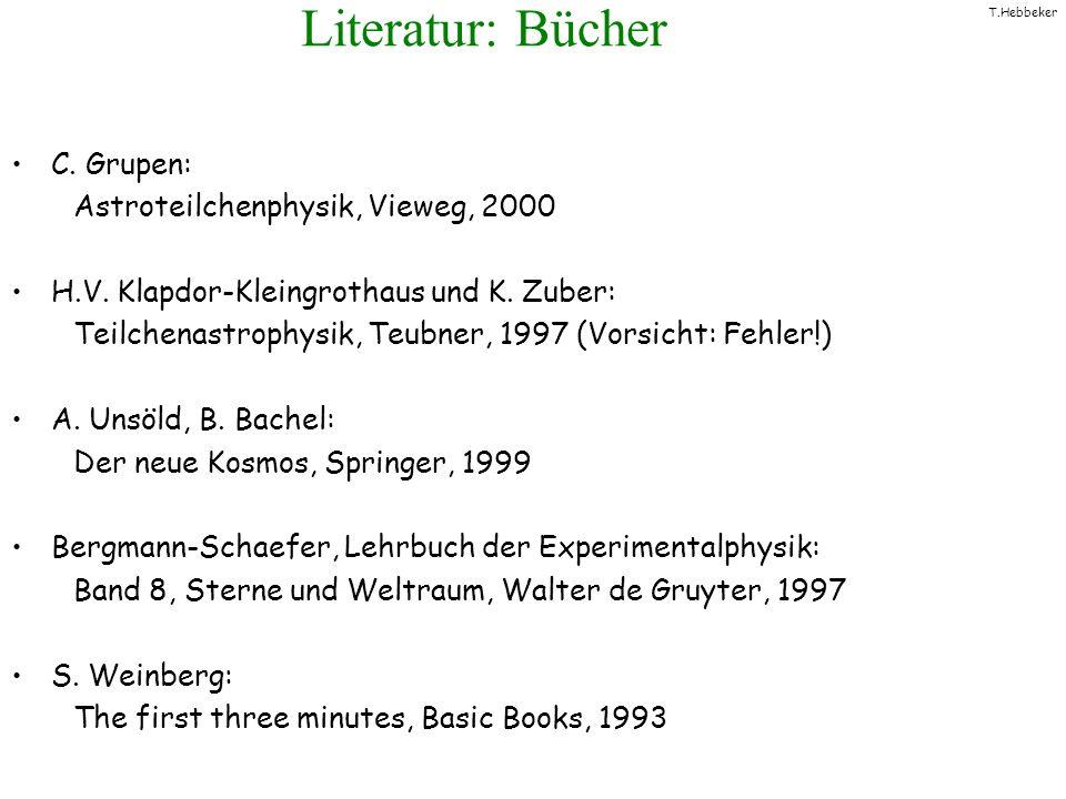Literatur: Bücher C. Grupen: Astroteilchenphysik, Vieweg, 2000