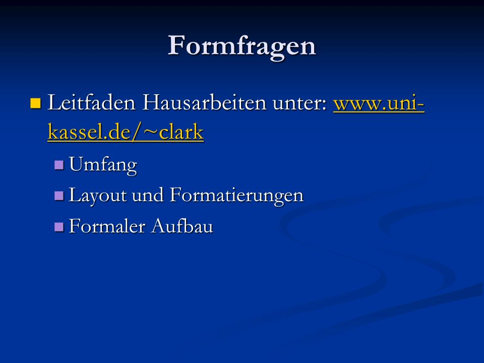 Formfragen Leitfaden Hausarbeiten unter: www.uni-kassel.de/~clark