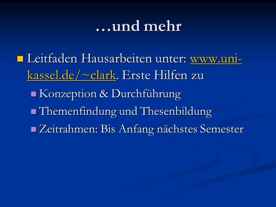 …und mehr Leitfaden Hausarbeiten unter: www.uni-kassel.de/~clark. Erste Hilfen zu. Konzeption & Durchführung.