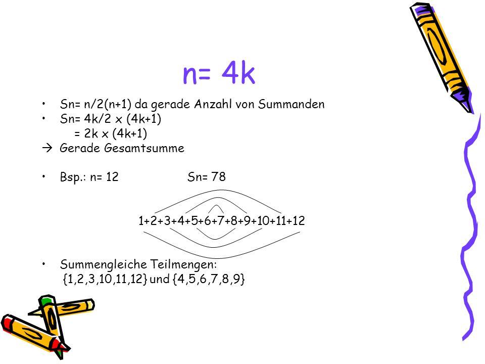 n= 4k Sn= n/2(n+1) da gerade Anzahl von Summanden Sn= 4k/2 x (4k+1)