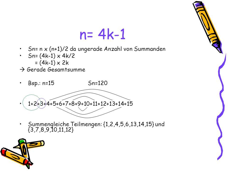 n= 4k-1 Sn= n x (n+1)/2 da ungerade Anzahl von Summanden