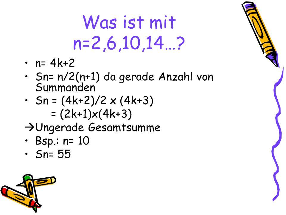 Was ist mit n=2,6,10,14… n= 4k+2. Sn= n/2(n+1) da gerade Anzahl von Summanden. Sn = (4k+2)/2 x (4k+3)