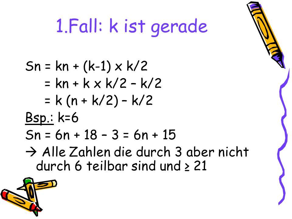 1.Fall: k ist gerade Sn = kn + (k-1) x k/2 = kn + k x k/2 – k/2