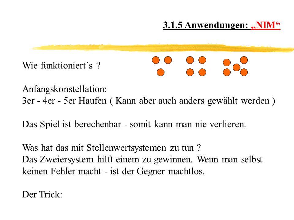 """3.1.5 Anwendungen: """"NIM Wie funktioniert´s Anfangskonstellation: 3er - 4er - 5er Haufen ( Kann aber auch anders gewählt werden )"""