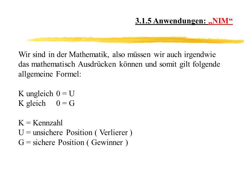 """3.1.5 Anwendungen: """"NIM Wir sind in der Mathematik, also müssen wir auch irgendwie. das mathematisch Ausdrücken können und somit gilt folgende."""