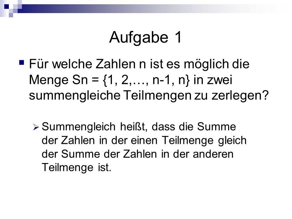 Aufgabe 1 Für welche Zahlen n ist es möglich die Menge Sn = {1, 2,…, n-1, n} in zwei summengleiche Teilmengen zu zerlegen