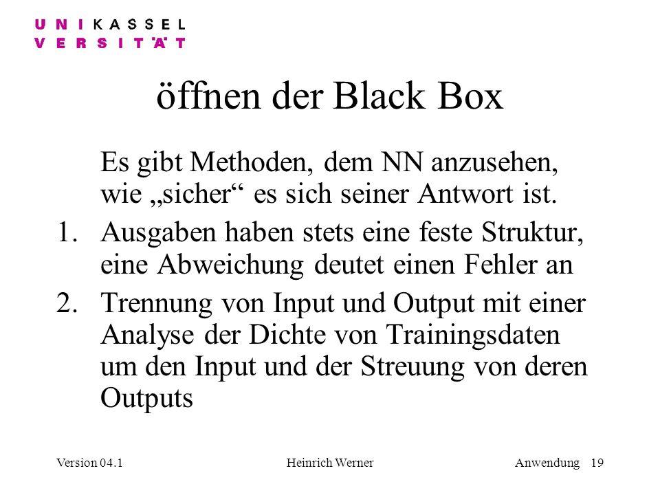 """öffnen der Black Box Es gibt Methoden, dem NN anzusehen, wie """"sicher es sich seiner Antwort ist."""