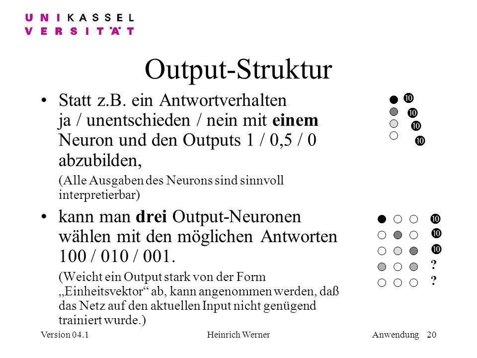 Output-Struktur Statt z.B. ein Antwortverhalten ja / unentschieden / nein mit einem Neuron und den Outputs 1 / 0,5 / 0 abzubilden,