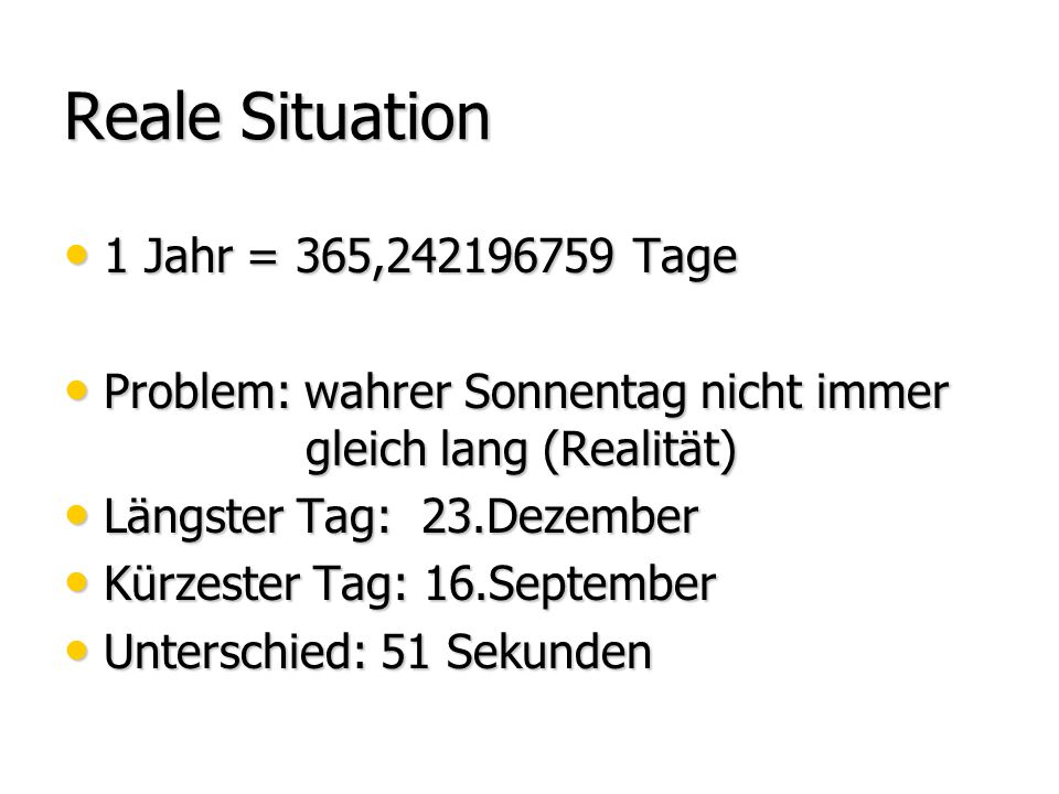 Reale Situation 1 Jahr = 365,242196759 Tage