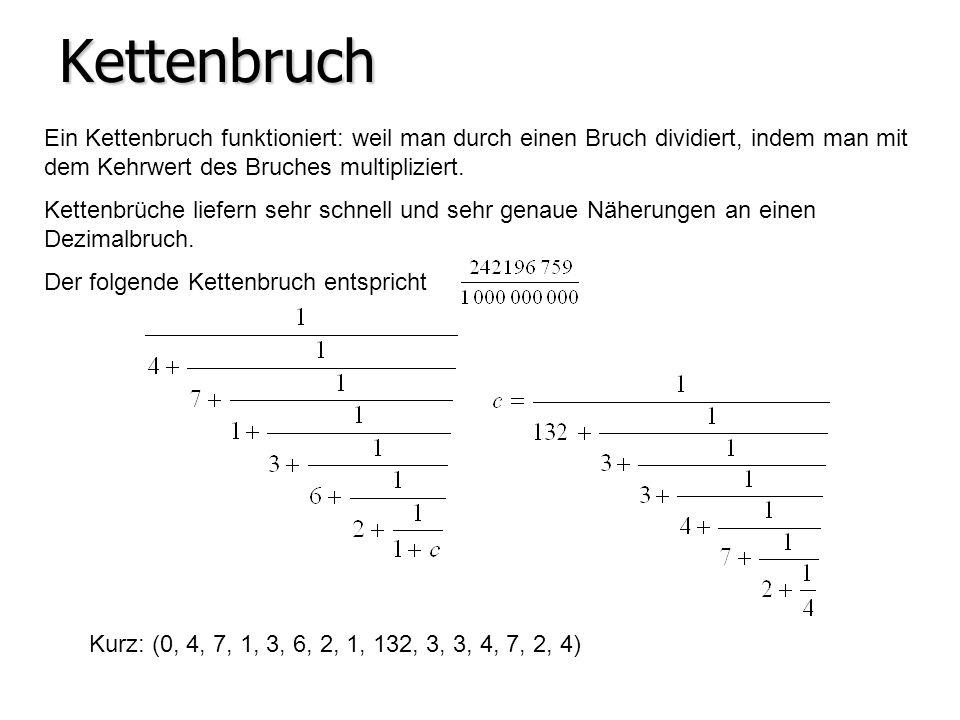 Kettenbruch Ein Kettenbruch funktioniert: weil man durch einen Bruch dividiert, indem man mit dem Kehrwert des Bruches multipliziert.
