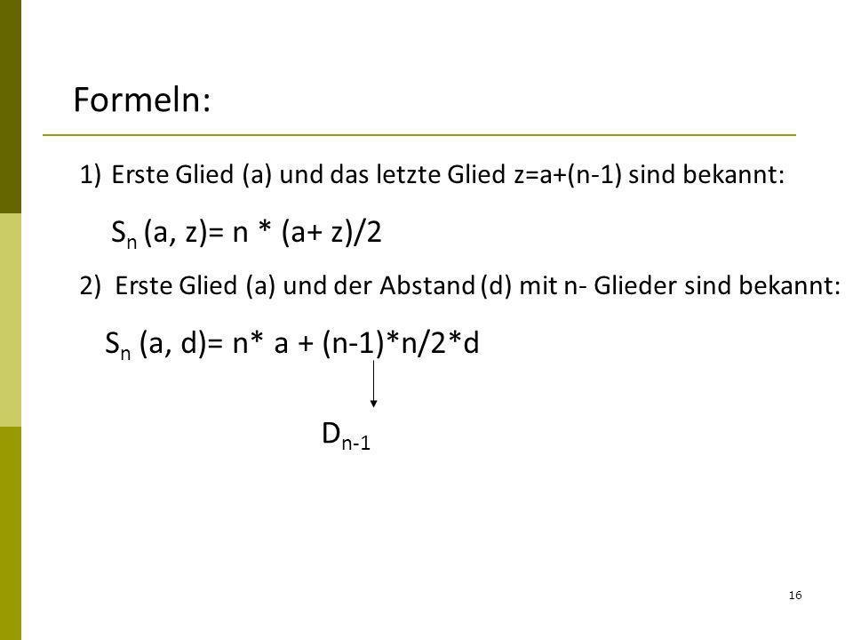 Formeln: Erste Glied (a) und das letzte Glied z=a+(n-1) sind bekannt: Sn (a, z)= n * (a+ z)/2.