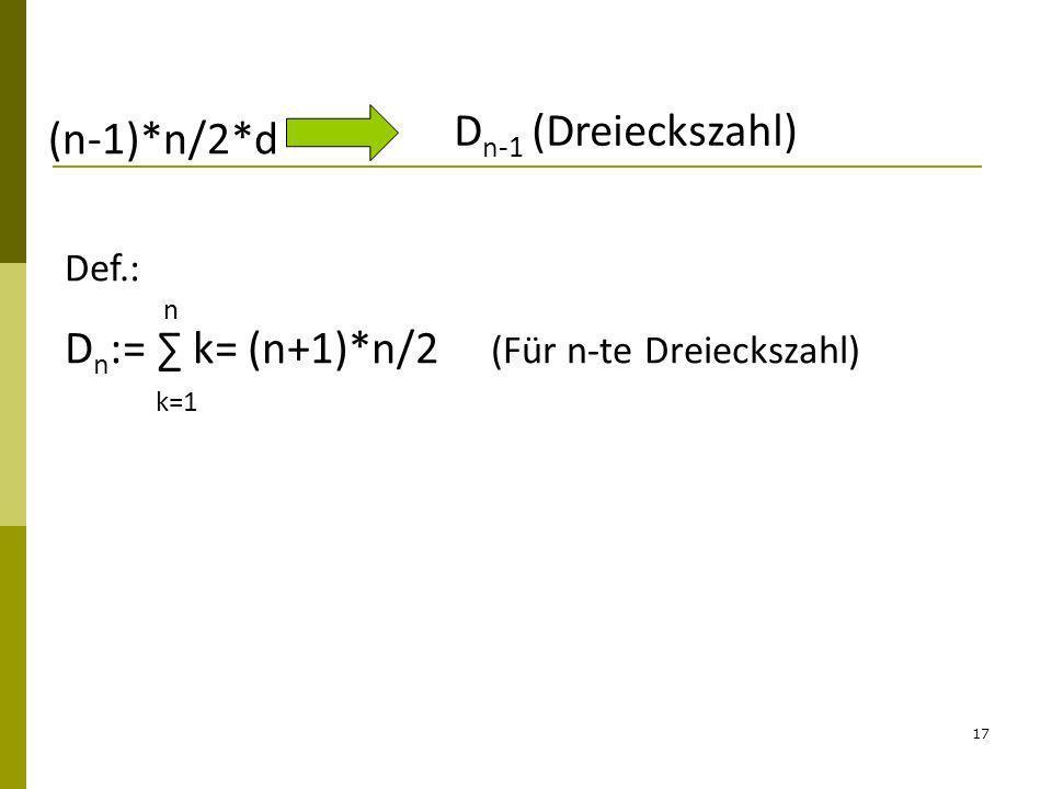 Dn:= ∑ k= (n+1)*n/2 (Für n-te Dreieckszahl)