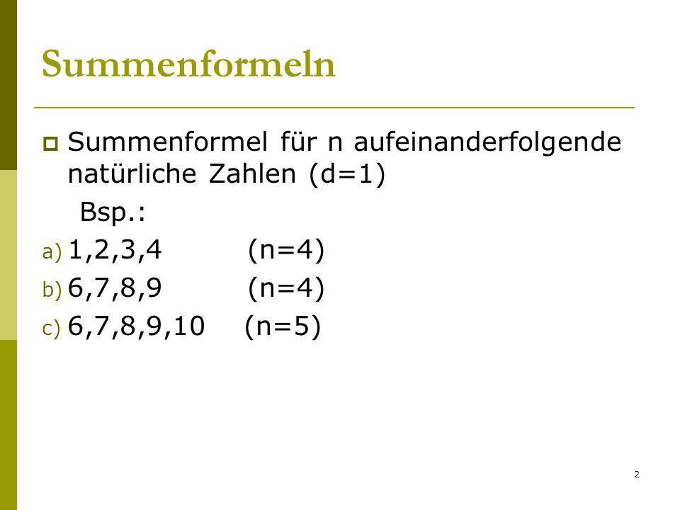 Summenformeln Summenformel für n aufeinanderfolgende natürliche Zahlen (d=1) Bsp.: 1,2,3,4 (n=4)