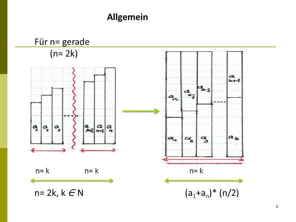 Allgemein Für n= gerade (n= 2k) n= 2k, k ∈ N (a1+an)* (n/2)