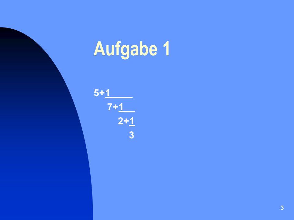 Aufgabe 1 5+1____ 7+1__ 2+1 3