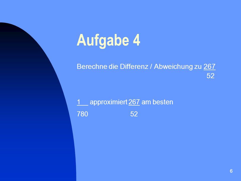 Aufgabe 4 Berechne die Differenz / Abweichung zu 267 52