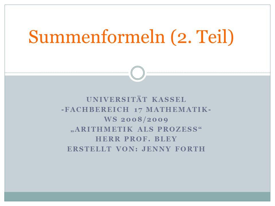 Summenformeln (2. Teil) UNIVERSITÄT KASSEL -FACHBEREICH 17 MATHEMATIK-