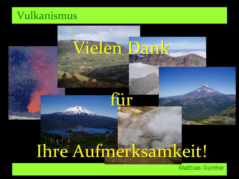 Vulkanismus Vielen Dank für Ihre Aufmerksamkeit! Matthias Günther