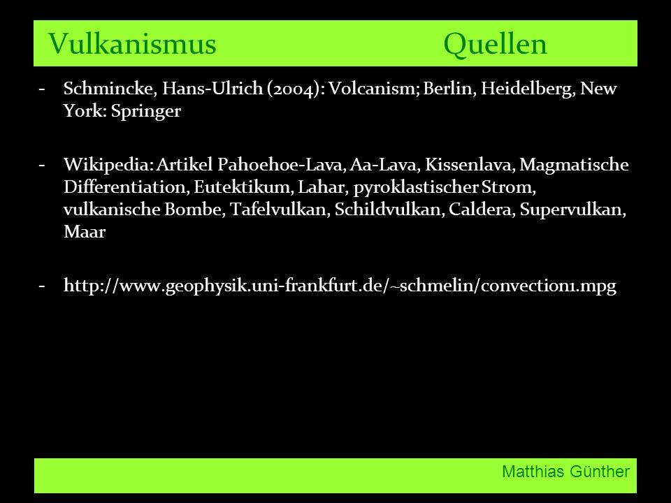 Vulkanismus Quellen Schmincke, Hans-Ulrich (2004): Volcanism; Berlin, Heidelberg, New York: Springer.