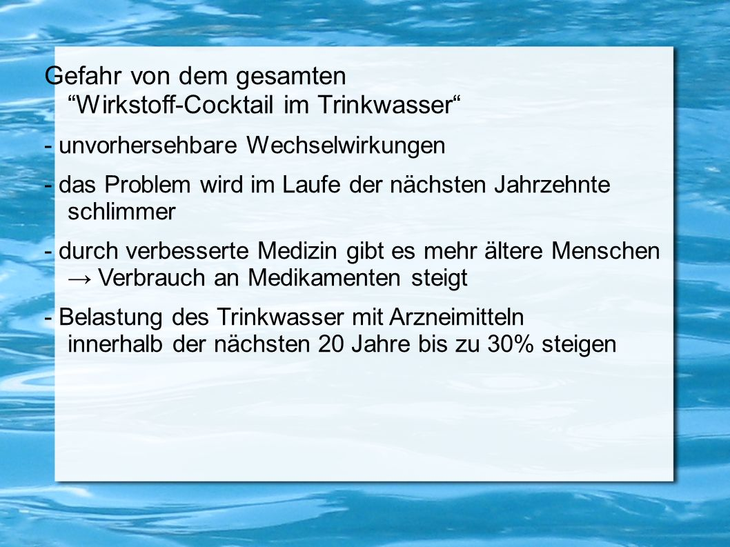Gefahr von dem gesamten Wirkstoff-Cocktail im Trinkwasser