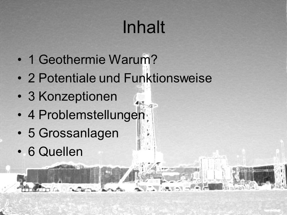 Inhalt 1 Geothermie Warum 2 Potentiale und Funktionsweise