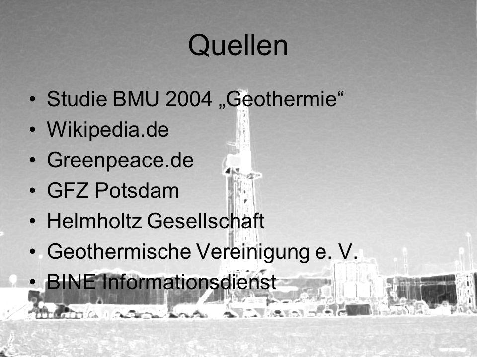 "Quellen Studie BMU 2004 ""Geothermie Wikipedia.de Greenpeace.de"