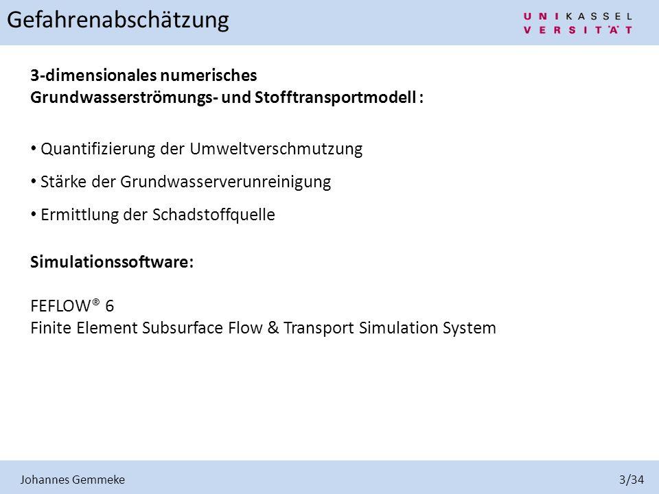 Johannes Gemmeke 3/34 Gefahrenabschätzung. 3-dimensionales numerisches Grundwasserströmungs- und Stofftransportmodell :