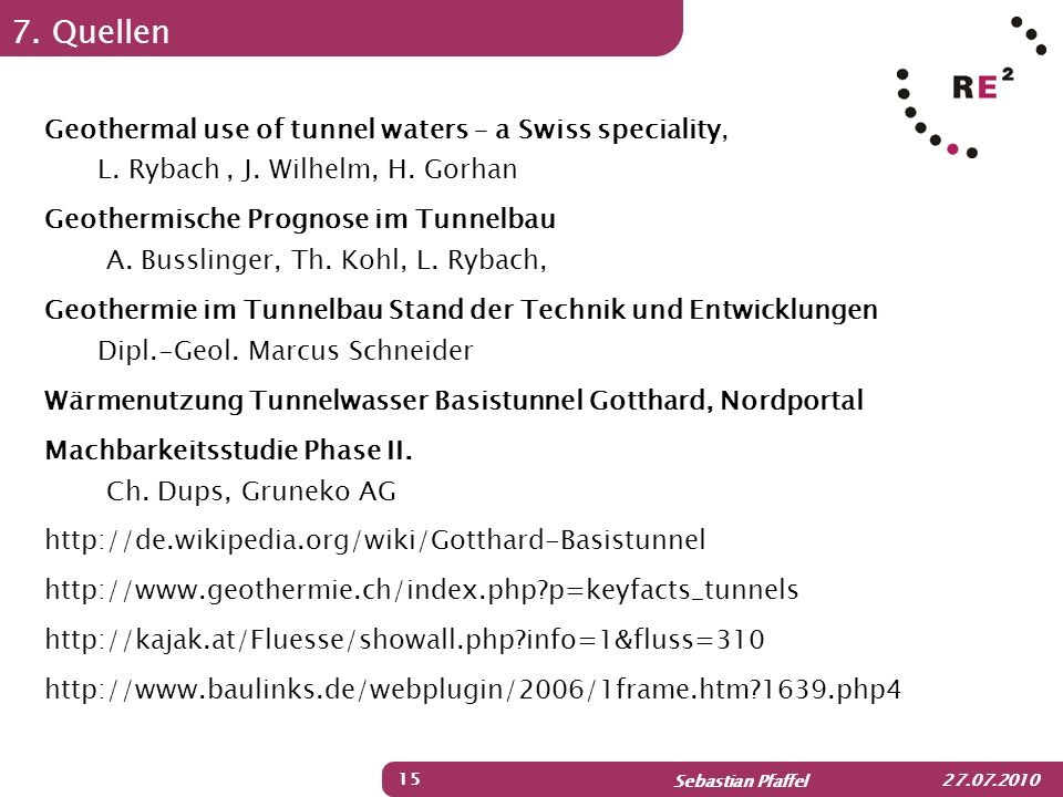 7. Quellen Geothermal use of tunnel waters – a Swiss speciality, L. Rybach , J. Wilhelm, H. Gorhan.