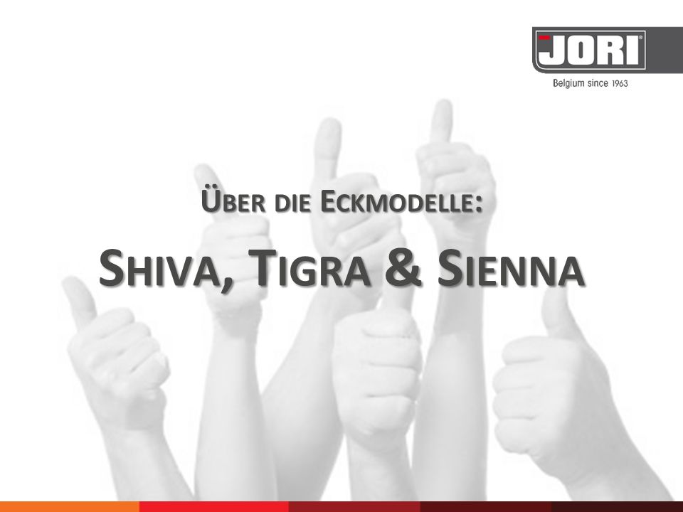 Über die Eckmodelle: Shiva, Tigra & Sienna
