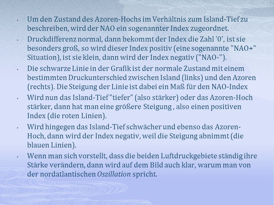 Um den Zustand des Azoren-Hochs im Verhältnis zum Island-Tief zu beschreiben, wird der NAO ein sogenannter Index zugeordnet.