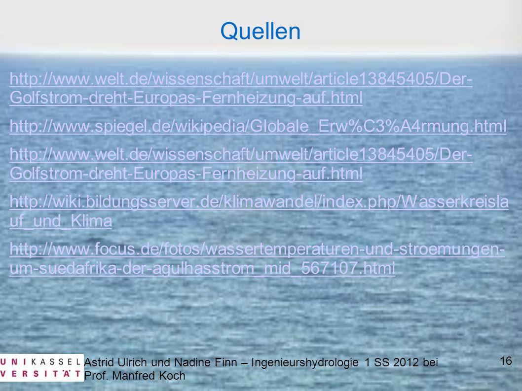 Quellen http://www.welt.de/wissenschaft/umwelt/article13845405/Der- Golfstrom-dreht-Europas-Fernheizung-auf.html.