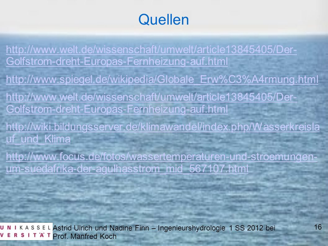 Quellenhttp://www.welt.de/wissenschaft/umwelt/article13845405/Der- Golfstrom-dreht-Europas-Fernheizung-auf.html.
