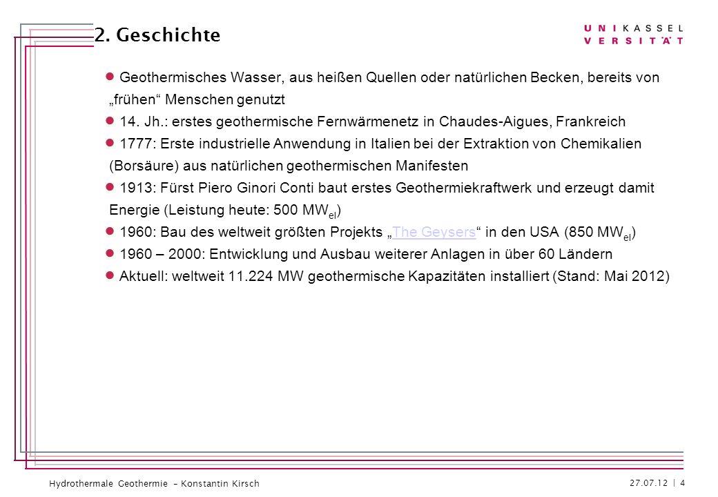 """2. Geschichte Geothermisches Wasser, aus heißen Quellen oder natürlichen Becken, bereits von. """"frühen Menschen genutzt."""