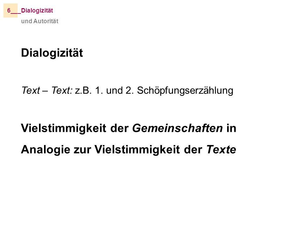 6__ _Dialogizität. und Autorität. Dialogizität. Text – Text: z.B. 1. und 2. Schöpfungserzählung.