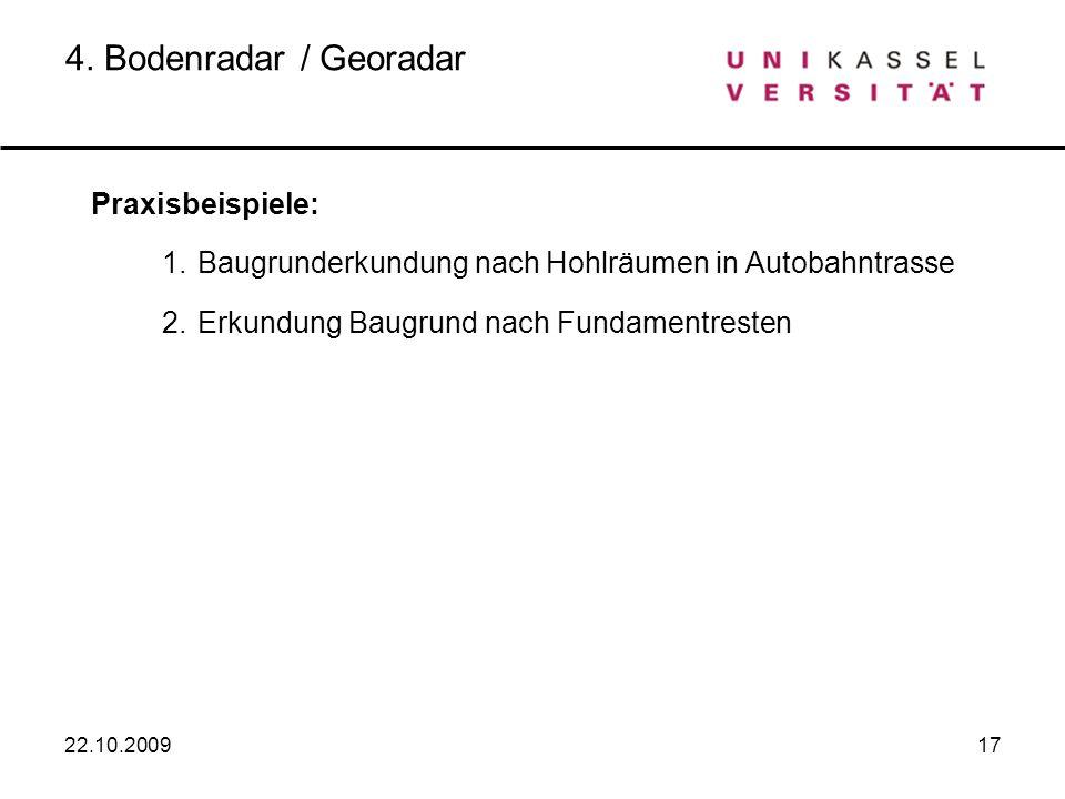 4. Bodenradar / GeoradarPraxisbeispiele: 1. Baugrunderkundung nach Hohlräumen in Autobahntrasse 2. Erkundung Baugrund nach Fundamentresten.