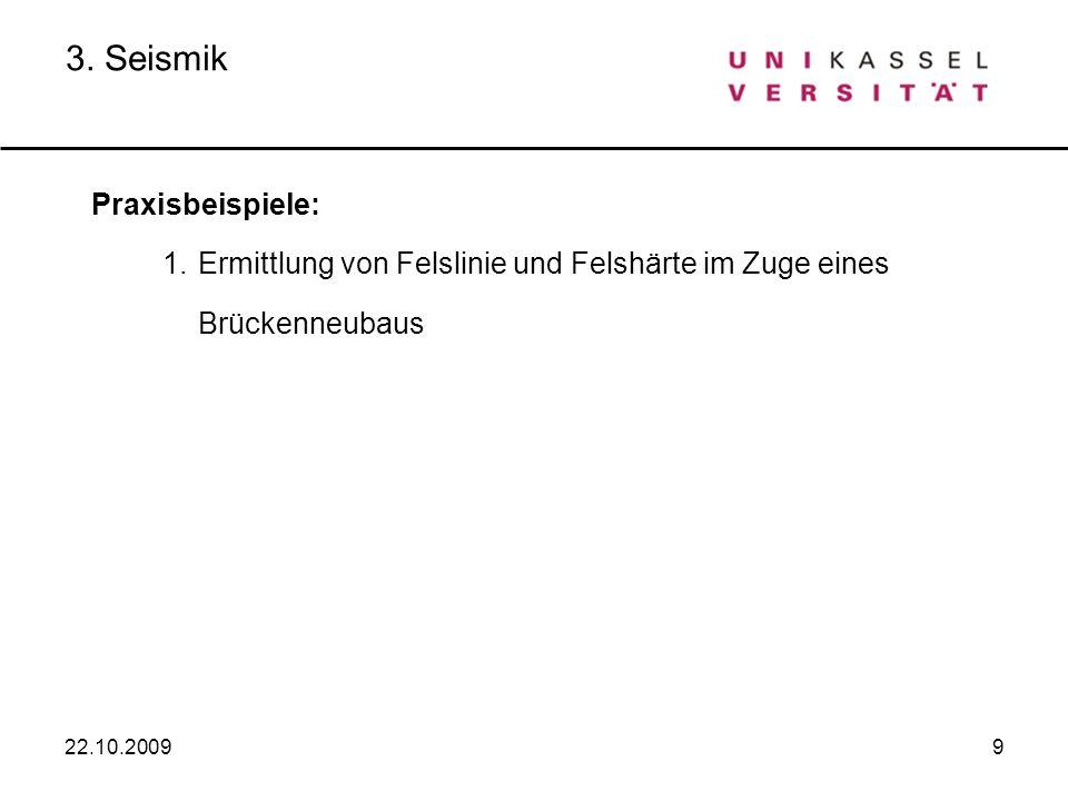 3. SeismikPraxisbeispiele: 1. Ermittlung von Felslinie und Felshärte im Zuge eines Brückenneubaus. 22.10.2009.