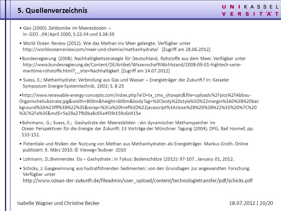 5. Quellenverzeichnis Geo (2000). Zeitbombe im Meeresboden – In: GEO , 04|April 2000, S.32-34 und S.38-39.