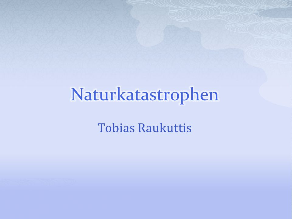 Naturkatastrophen Tobias Raukuttis